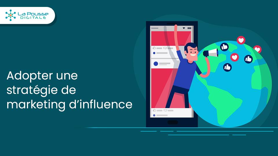 Pourquoi adopter une stratégie de marketing d'influence ?