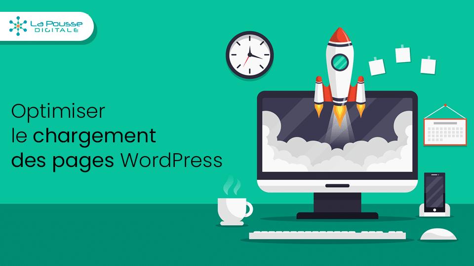 Comment optimiser les temps de chargement des pages sur WordPress ? Le guide complet !