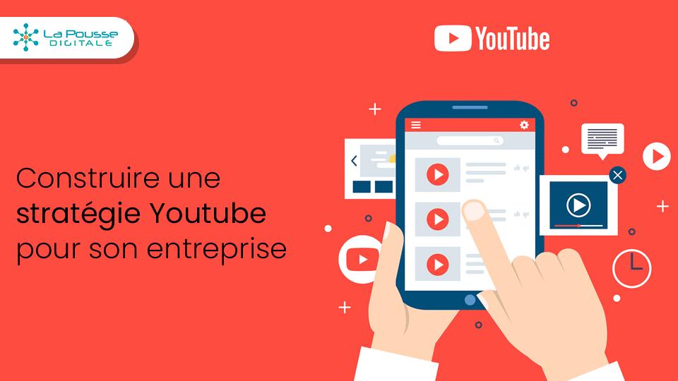 Construire une stratégie Youtube pour son entreprise