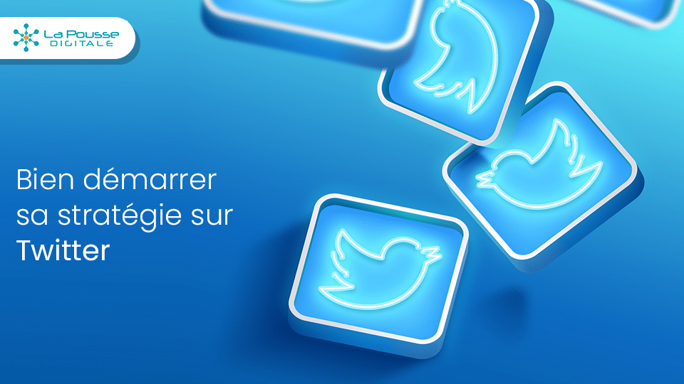 Comment bien démarrer sa stratégie sur Twitter ?