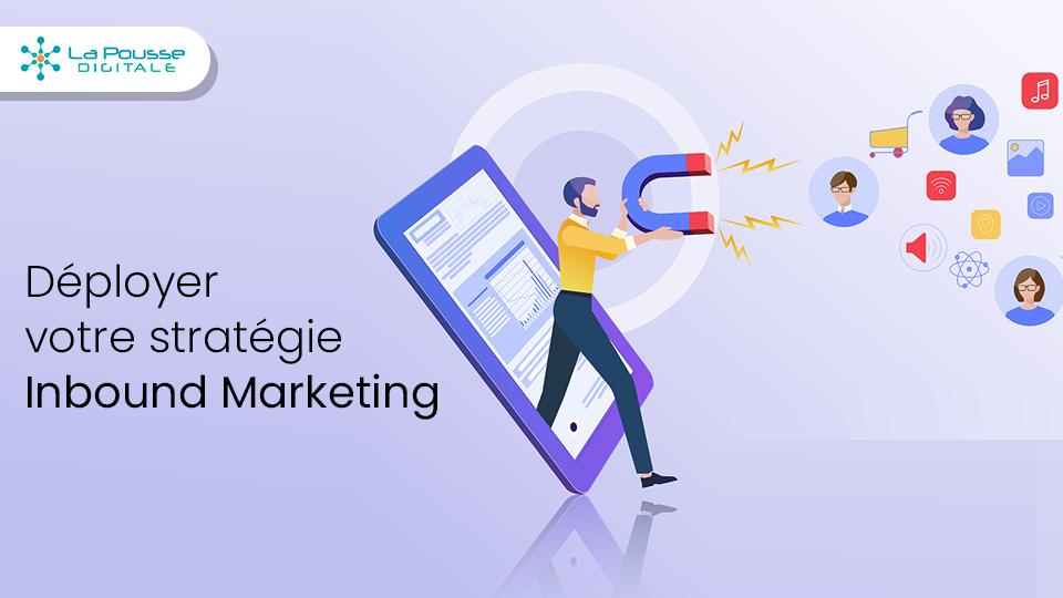 Inbound marketing, comment déployer votre stratégie étape par étape