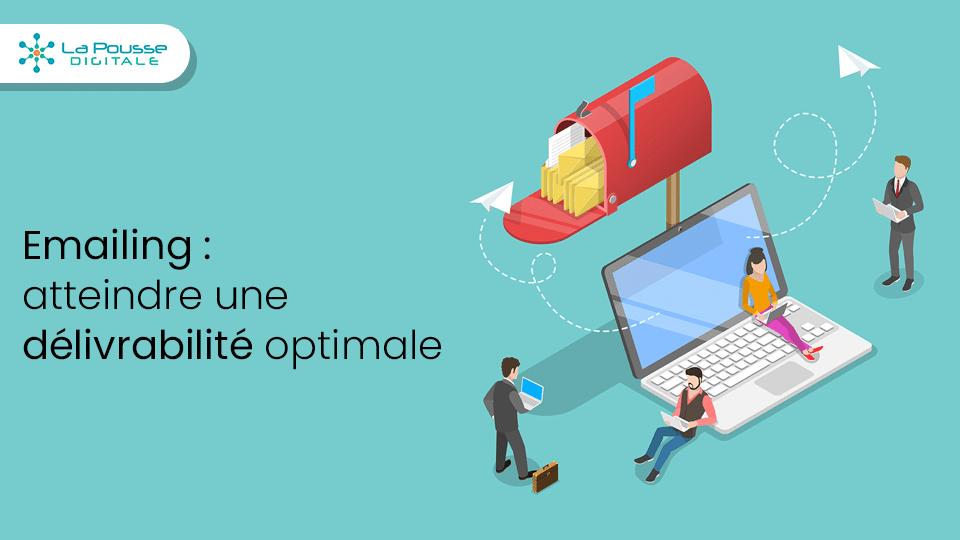 Emailing : 10 étapes indispensables pour atteindre une délivrabilité optimale