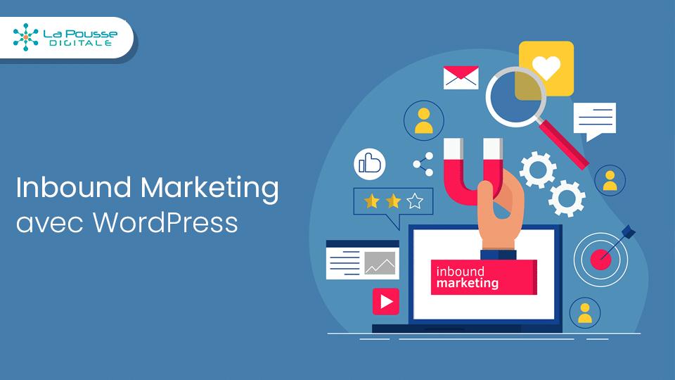 Inbound marketing : Comment créer votre stratégie avec WordPress ?