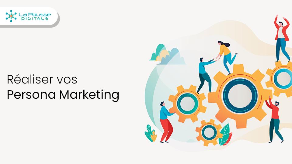 Comment réaliser vos persona marketing ?