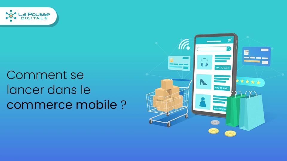 Comment se lancer dans le commerce mobile ?