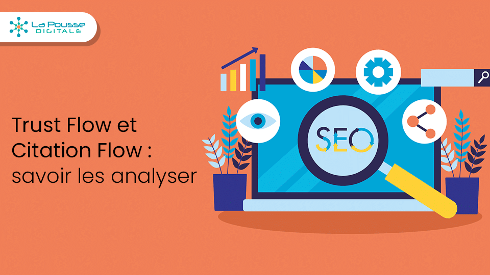Trust flow et Citation Flow : comment analyser ces indicateurs SEO ?