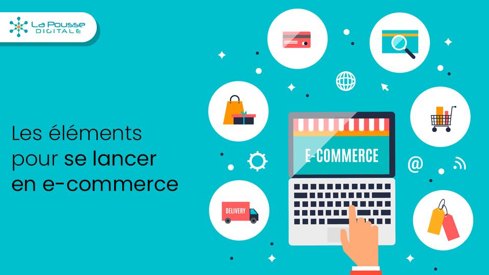 Les éléments indispensables pour se lancer en e-commerce